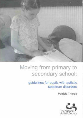 Moving from Primary to Secondary School: Guidelines for Pupils with Autistic Spectrum Disorders (Hardback)