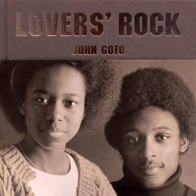 John Goto: Lovers' Rock (Hardback)