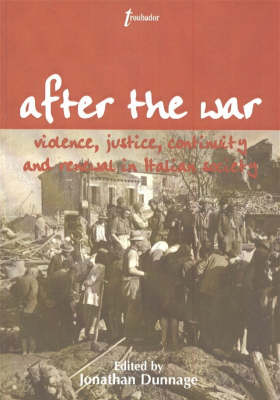 After the War: Violence, Justice, Continuity and Renewal in Italian Society - Troubador Italian Studies (Paperback)
