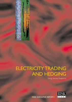 Electricity Trading and Hedging - Risk executive reports (Paperback)