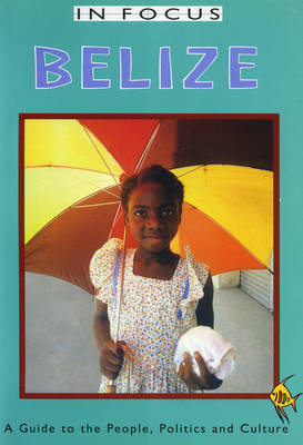 Belize In Focus: A Guide to the People, Politics and Culture (Paperback)