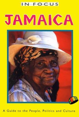 Jamaica in Focus - 2nd Edition: A Guide to the People, Politics and Culture (Paperback)
