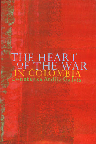 The Heart of the War in Colombia (Paperback)