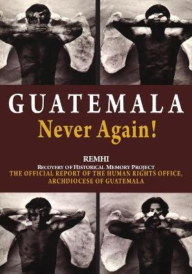 Guatemala Never Again!: The Official Report of the Human Rights Office, Archdiocese of Guatemala (Paperback)