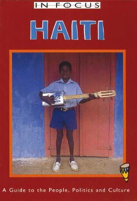 Haiti in Focus: A Guide to the People, Politics and Culture (Paperback)