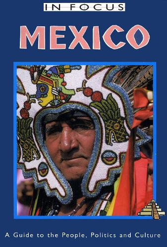 Mexico in Focus 2nd Edition: A Guide to the People, Politics and Culture (Paperback)