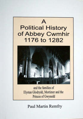 A Political History of Abbey Cwmhir, 1176 to 1282: and the Families of Elystan Glodrydd, Mortimer and the Princes of Gwynedd (Paperback)