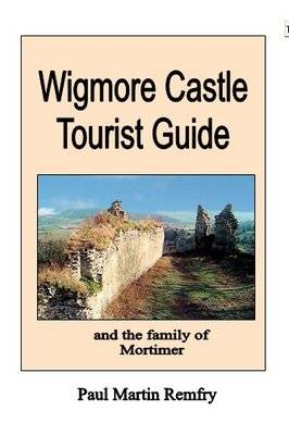 Wigmore Castle Tourist Guide: And the Family of Mortimer (Paperback)