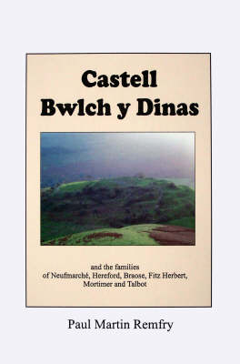 Castell Bwlch Y Dinas: and the Familes of Fitz Osbern, Neufmarche, Gloucester, Hereford, Braose and Fitz Herbert (Paperback)