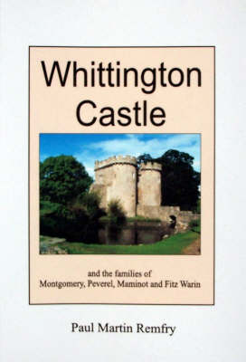 Whittington Castle: and the Families of Bleddyn Ap Cynfyn, Peverel, Maminot, Powys and Fitz Warin (Paperback)