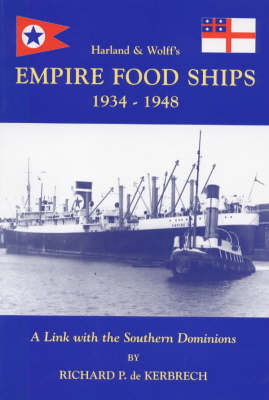 Harland and Wolff's Empire Food Ships 1934-1948: A Link with the Southern Dominions (Paperback)