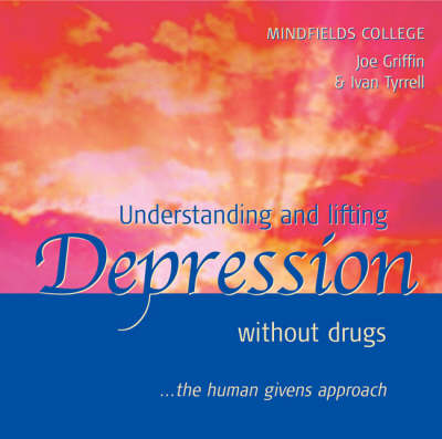 Understanding and Lifting Depression without Drugs: The Human Givens Approach (CD-Audio)