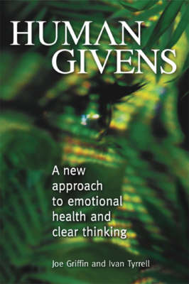 Human Givens: The New Approach to Emotional Health and Clear Thinking (Hardback)