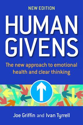 Human Givens: The New Approach to Emotional Health and Clear Thinking (Paperback)