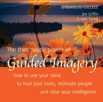 The Therapeutic Power of Guided Imagery: How to Use Your Mind to Heal Past Hurts, Motivate People and Raise Your Intelligence (CD-Audio)