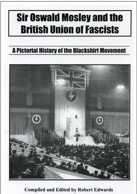 Sir Oswald Mosley: A Pictorial History of the Blackshirt Movement (Paperback)