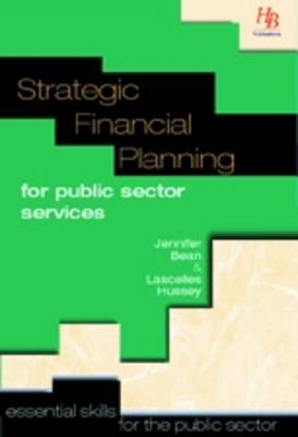 Strategic Financial Planning for Public Sector Services: Essential Skills for the Public Sector - Essential Skills for the Public Sector S. (Paperback)