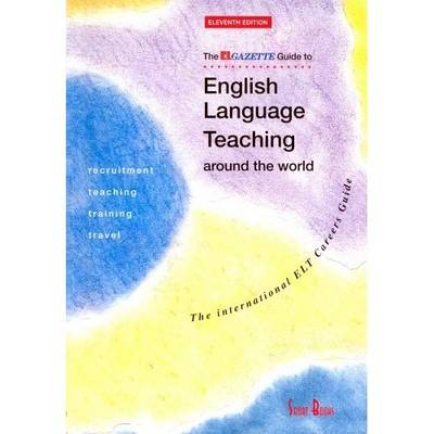 """The """"EL Gazette"""" Guide to English Language Teaching Around the World: The International ELT Careers Guide (Paperback)"""