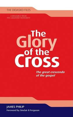 The Glory of the Cross: The Great Crescendo of the Gospel - Didasko Files No. 4 (Paperback)