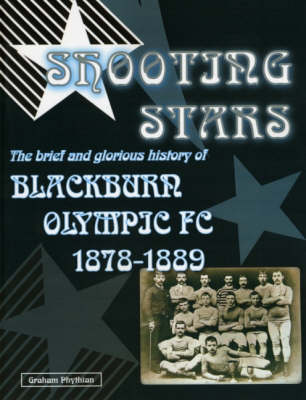 Shooting Stars: The Brief and Glorious History of Blackburn Olympic 1878-1889 (Paperback)
