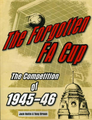 The Forgotten FA Cup: The Competition of 1945-46 (Paperback)