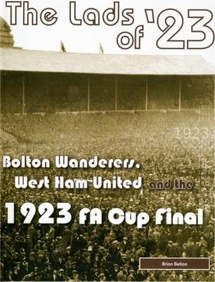 The Lads of '23: Bolton Wanderers, West Ham United and the 1923 FA Cup Final (Paperback)