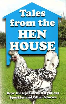 Tales from the Hen House: How the Speckled Hen Got Her Speckles and Other Stories (Paperback)