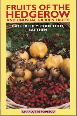 Fruits of the Hedgerow and Unusual Garden Fruits: Gather Them, Cook Them, Eat Them (Paperback)