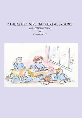 The Quiet Girl In The Classroom: A Collection Of POems (Paperback)