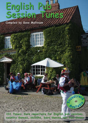 English Pub Session Tunes: 101 Tunes - Core Repertoire for English Pub Sessions, Country Dances, Ceilidhs, Barn Dances and Hoe-downs - English Pub Session Series v. 4 (Paperback)