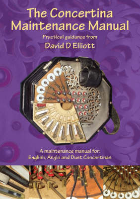 The Concertina Maintenance Manual: A Maintenance Manual for English, Anglo and Duet Concertinas (Paperback)