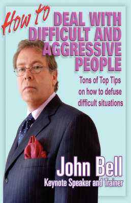 How to Deal with Difficult and Aggressive People: Tons of Top Tips on How to Defuse Difficult Situations, with Amusing Stories That Will Have the Reader Crying with Laughter (Paperback)