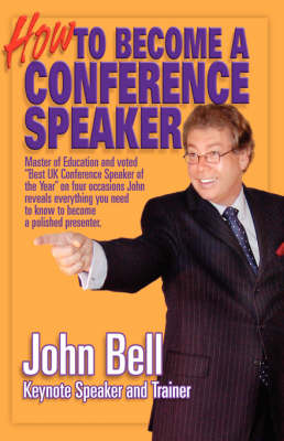 How to Become a Conference Speaker: Master of Education and Voted 'Best UK Conference Speaker of the Year' on Four Occasions John Reveals Everything You Need to Know to Become a Polished Presenter (Paperback)