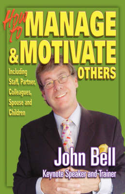 How to Manage and Motivate Others: Including Staff, Partner, Colleagues, Spouse and Children (Paperback)