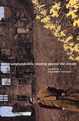Moving Against the Stream: The Birth of a New Buddhist Movement (Paperback)