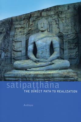 Satipatthana: The Direct Path to Realization (Paperback)