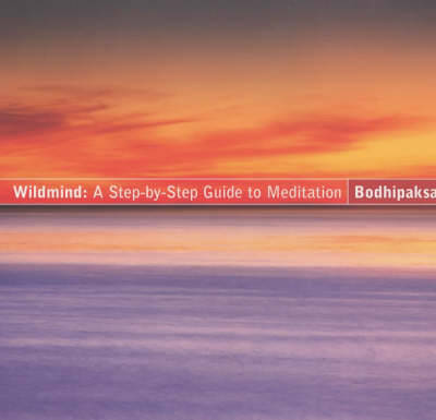 Wildmind: A Step-by-step Guide to Meditation (Paperback)