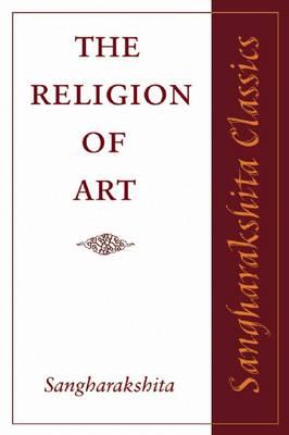 The Religion of Art - Sangharakshita Classics No. 1 (Paperback)