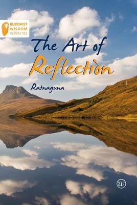 The Art of Reflection - Buddhist Wisdom in Practice No. 1 (Paperback)