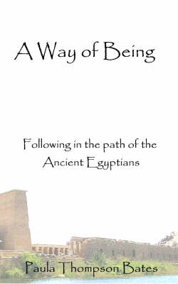 A Way of Being: Following in the Path of the Ancient Egyptians (Paperback)