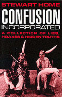 Confusion Incorporated: A Collection of Lies, Hoaxes and Hidden Truths (Paperback)
