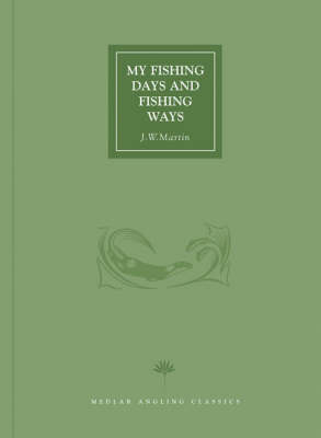 My Fishing Days and Fishing Ways (Hardback)