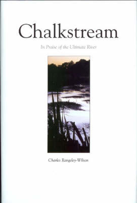 Chalkstream: In Praise of the Ultimate River (Hardback)