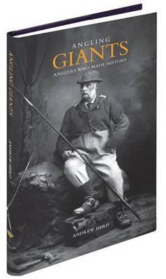 Angling Giants: Anglers Who Made History (Hardback)