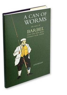 A Can of Worms: The Story of Barbel and the Men Who Fished for Them (Hardback)