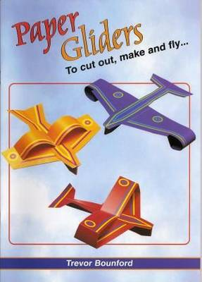 Paper Gliders: To Cut Out, Make and Fly