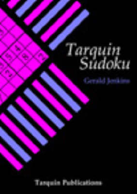 Tarquin Sudoku: Logical Puzzles to Test Your Reasoning Powers and How to Create Them (Paperback)