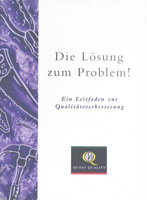 Die Losung Zum Problem!: Ein Leitfaden Zur Qualitatsuerbesserung (Paperback)