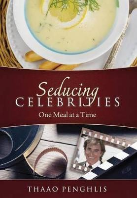Seducing Celebrities One Meal at a Time (Paperback)