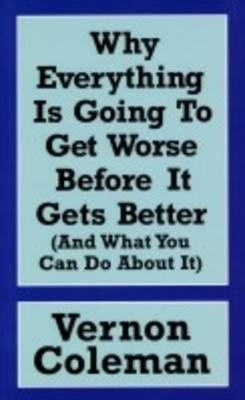 Why Everything is Going to Get Worse Before it Gets Better: And What You Can Do About it (Paperback)